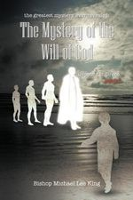 The Greatest Mystery Ever Revealed : The Mystery of the Will of God Growing in Grace. Book 2 - Bishop Michael Lee King