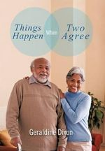Things Happen When Two Agree - Geraldine Dixon