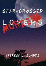 Star-Crossed Murders - Theresa L. Sondys