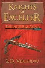 Knights of Excelter : The Intourim Affair - S. D. Verlindau