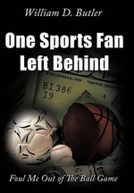 One Sports Fan Left Behind : Foul Me Out of the Ball Game - William D. Butler