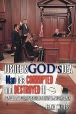 Justice Is God's Idea : Man Has Corrupted and Destroyed It! - Frank Walters