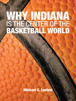 Why Indiana is the Center of the Basketball World - Michael G. Ludlow