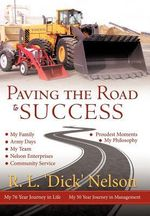Paving the Road to Success : Life of a Seriously Disabled WWII Veteran - R. L. Nelson