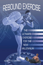Rebound Exercise : The Ultimate Exercise for the New Millennium - Albert E. Carter