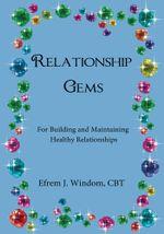 Relationship Gems : For Building and Maintaining Healthy Relationships - Efrem J. Windom CBT