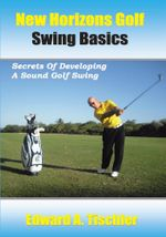 New Horizons Golf Swing Basics : Secrets Of Developing A Sound Golf Swing - Edward A Tischler