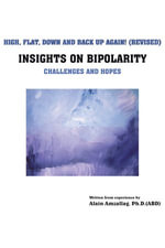High, Flat, Down And Back Up Again! : INSIGHTS ON BIPOLARITY Challenges and hopes - M. Sc., Alain Amzallag
