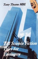 Tall Science Fiction Tales for Teenagers - Tony Thorne Mbe