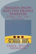 Amanda Snow and the Deadly Semester : Peril on the Prairie - Errol Wayne Anderson