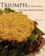 Triumph of the Lentil : Soy-Free Vegan Wholefoods for All Appetites - Hilda Jorgensen
