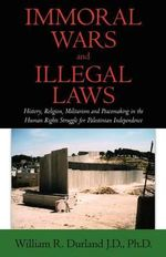 Immoral Wars and Illegal Laws - J D Ph D William R Durland