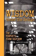 Wisdom Under the Bridge - Linda Ross Swanson