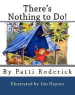 There's Nothing to Do! - Patti Roderick