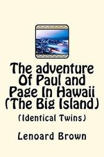 The Adventure of Paul and Page in Hawaii (the Big Island) : (Identical Twins) - MR Lenoard Brown