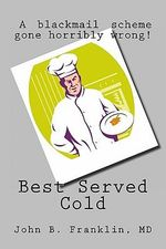 Best Served Cold - John B Franklin MD