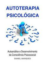 Autoterapia Psicologica : Autoanalise E Desenvolvimento Da Consciencia Psicossocial - Daniel Marques