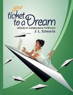 Your Ticket to a Dream : #1 Best Selling Author - MR J L Edwards