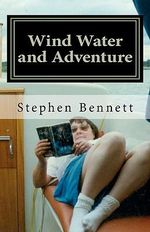 Wind Water and Adventure - Stephen W Bennett