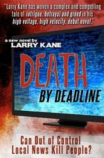 Death by Deadline : Can Out of Control Local News Kill People? - Larry Kane
