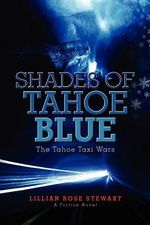 Shades of Tahoe Blue : The Tahoe Taxi Wars - Lillian Rose Stewart