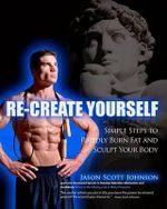 Recreate Yourself : Simple Steps to Rapidly Burn Fat and Sculpt Your Body - Jason Scott Johnson