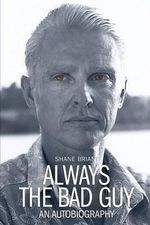 Always the Bad Guy - -- Shane Briant ---