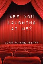 Are You Laughing at Me? - John Wayne Sears