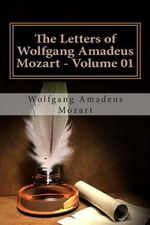 The Letters of Wolfgang Amadeus Mozart - Volume 01 - Wolfgang Amadeus Mozart