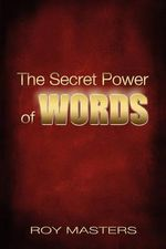 The Secret Power of Words - Roy Masters
