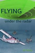 Flying Under the Radar - Al A Isley