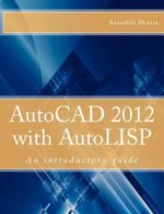 AutoCAD 2012 with AutoLISP : An Introductory Guide - Dr Basudeb Bhatta