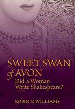 Sweet Swan of Avon : Did a Woman Write Shakespeare? - Robin P Williams