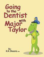 Going to the Dentist with Major Taylor - R R Skeens