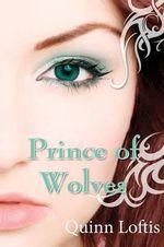 Prince of Wolves : Book 1, Grey Wolves Series - Quinn A Loftis