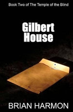 Gilbert House : (The Temple of the Blind #2) - Brian Harmon