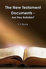 The New Testament Documents : Are They Reliable? - Frederick Fyvie Bruce