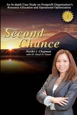 Second Chance - 2nd Edition : An In-Depth Case Study on Nonprofit Organization's Resource Allocation and Operational Optimization - Noriko I Chapman