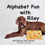 Alphabet Fun with Riley - Jen E Ferone