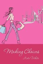 Making Choices - Kate White