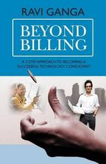 Beyond Billing : Five Steps to Becoming a Successful Technology Consultant - Ravi Ganga