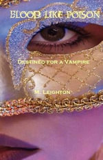 Blood Like Poison : Destined for a Vampire - M Leighton
