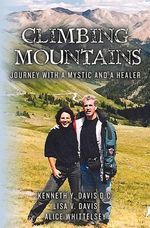 Climbing Mountains : Journey with a Mystic and a Healer - Lisa V Davis