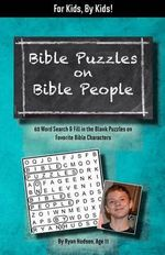 Bible Puzzles on Bible People : 60 Word Searches and Fill in the Blank Puzzles on Favorite Bible Characters: For Kids, by Kids! - Ryan Hudson