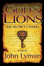 God's Lions - The Secret Chapel : The Secret Chapel - John Brooks Lyman
