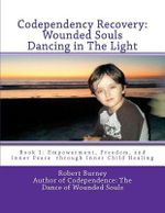 Codependency Recovery : Wounded Souls Dancing in the Light - Robert Burney