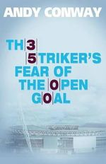 The Striker's Fear of the Open Goal - Andy Conway