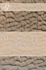 My Sister's Keeper : Inspirations for Life, Lifted from the Words of God; Volume 1:1nephi - Ann Yoxtheimer