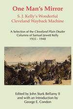 One Man's Mirror : S. J. Kelly's Wonderful Cleveland Wayback Machine - Samuel Jewett Kelly