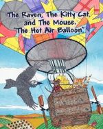 The Raven, the Kitty Cat and the Mouse. the Hot Air Balloon. - Jim Fetter